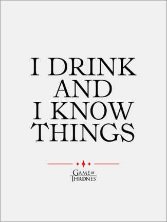 Juliste  GOT movie quote - I drink and I know things