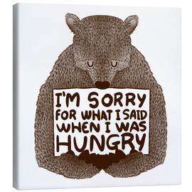 Canvas-taulu  I'm Sorry For What I Said When I Was Hungry - Tobe Fonseca