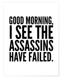 Juliste Good Morning I See The Assasins Have Failed