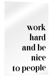 Akryylilasitaulu  Work hard and be nice to people - Pulse of Art